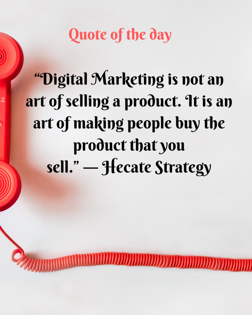 """Quote of the day - """"Digital Marketing is not an art of selling a product. It is an art of making people buy the product that you sell""""."""