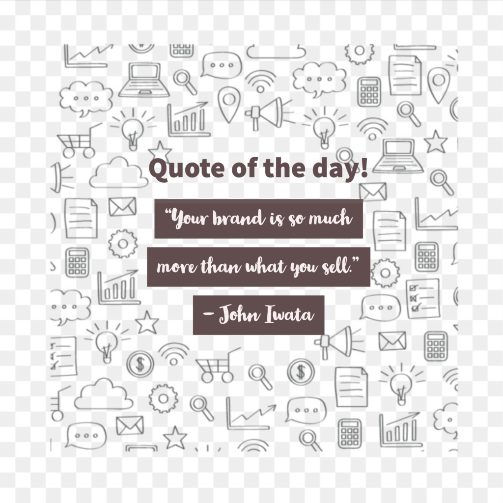 """Quote of the day - """"Your brand is so much more than what you sell""""."""