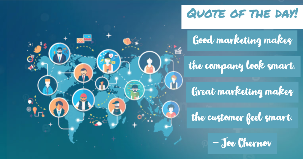 Quote of the day - Good marketing makes the company look smart. Great marketing makes the customer feel smart.