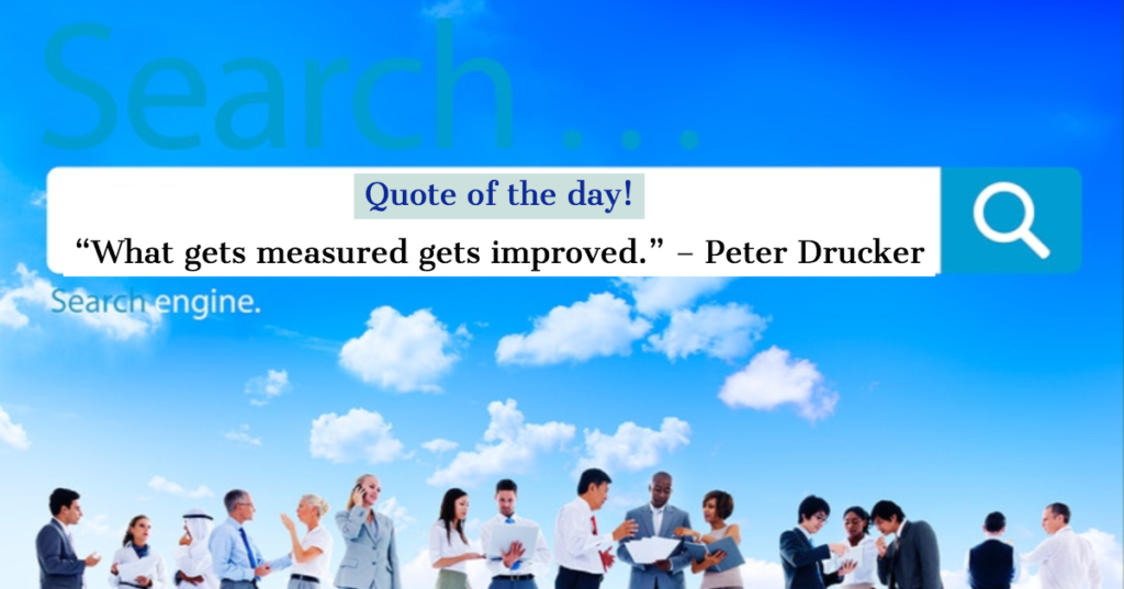 """Quote of the day - """"What gets measured gets improved""""."""