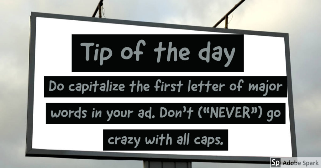 """Tip of the day - Do capitalize the first letter of major words in your ad. Don't (""""NEVER"""") go crazy with all caps."""