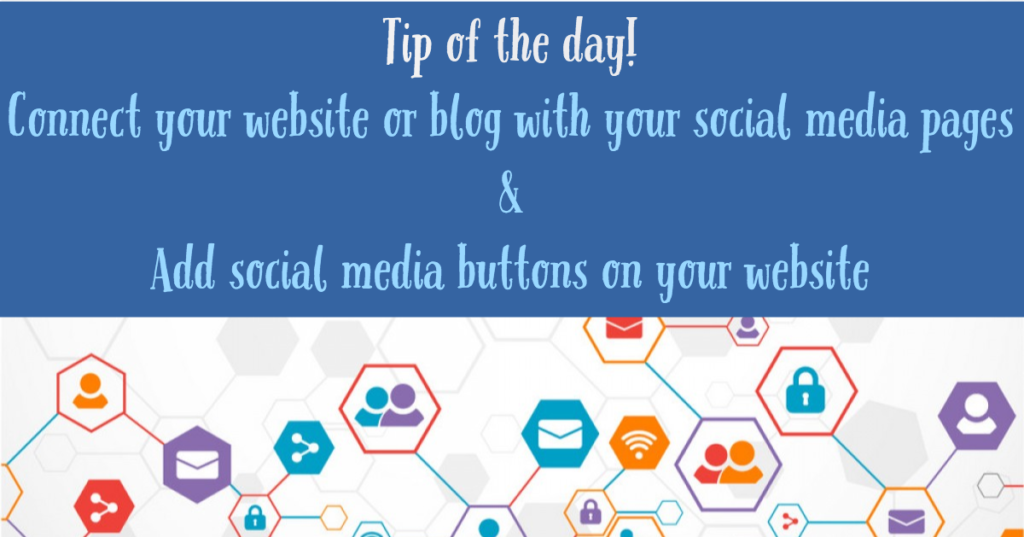 Tip of the day - Connect your website or blog with your social media pages & Add social media buttons on your website.