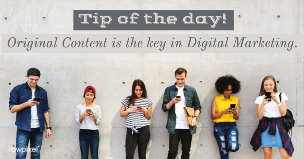Tip of the day - Original Content is the key in Digital Marketing